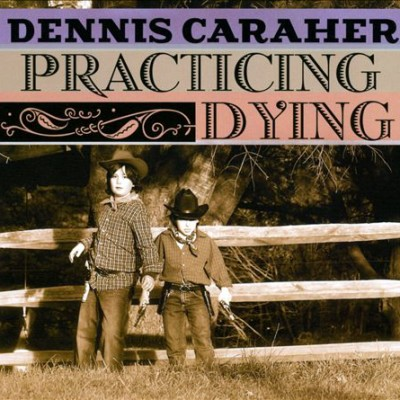 Dennis Caraher Practicing Dying music CD cover